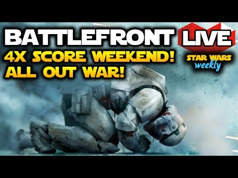 Star Wars Battlefront LIVE Gameplay - ALL OUT WAR!  4x XP Weekend Event! (Star Wars Weekly #4)