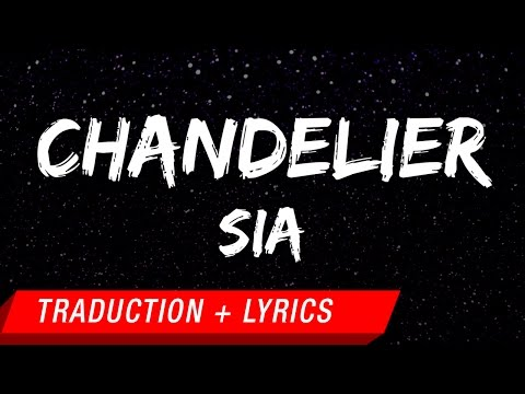Sia - Chandelier (Traduction française + Lyrics)