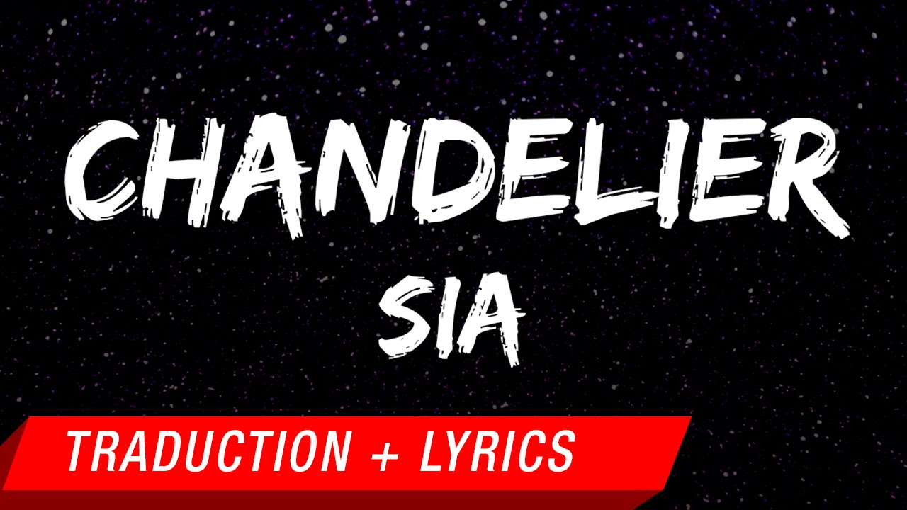 Sia - Chandelier (Traduction française + Lyrics) - YouTube