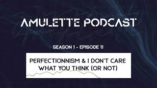 [S1EP11] Perfectionnism & I don't care what you think (or not)