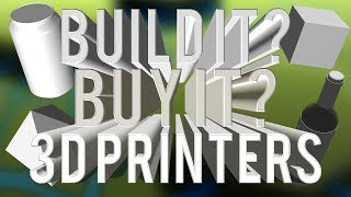 Build It Or Buy It - 3D Printers