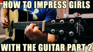How To Impress Girls With The Guitar 2 // TABS // EASY
