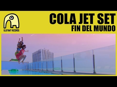 COLA JET SET - Fin Del Mundo [Official]