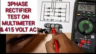 3 PHASE RECTIFIER TEST ON MULTIMETER AND 415VAC DIRECT