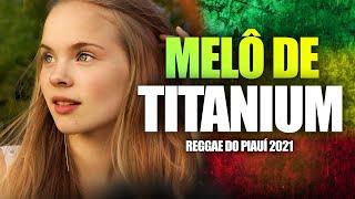 Download MELÔ DE TITANIUM - David Guetta - Titanium ft. Sia   REGGAE DO PIAUÍ 2021 - Prod. Master Produções