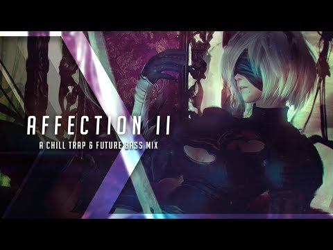Affection II  A Chill Trap & Future Bass Mix