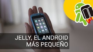 Jelly, el móvil más pequeño con Android saldrá a la venta