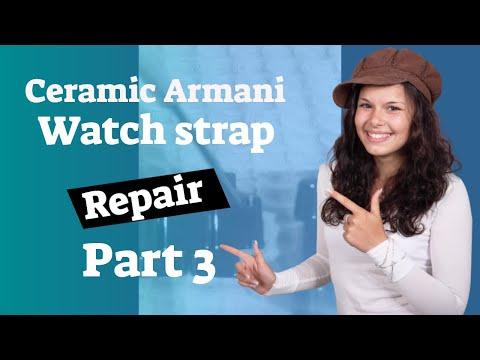 How To Repair A Ceramic Armani Watch Strap Part 3- Ceramic Watch Strap Repair
