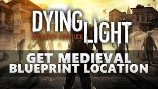 Dying Light Get Medieval Blueprint Location