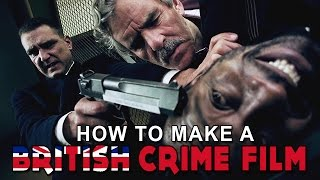 How To Make a BRITISH CRIME Film In 5 Minutes Or Less