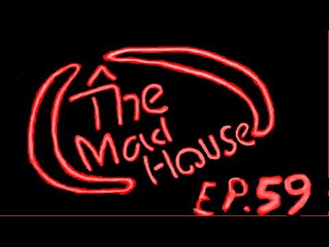 The Process of Filmmaking Part 2  - The Mad House Episode 59