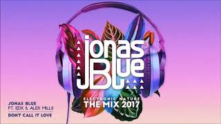Скачать Jonas Blue EDX Ft Alex Mills Don T Call It Love Extended Remix