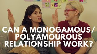 Can A Monogamous/Polyamorous Relationship Work? / Gaby & Allison