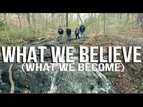 What We Believe (What We Become)