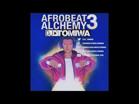 Afrobeat Alchemy 3 (2017 Afrobeats Mix) by DJ Tomiwa