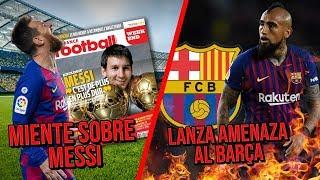 Terrible amenaza de Vidal al Barça France Football miente sobre Messi