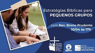 Jovens Casais - IPN - Estratégias Bíblicas para Pequenos Grupos - Rev. Breno Prudente - 10/04/2021