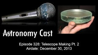 Astronomy Cast Ep. 328: Telescope Making, Pt 2 - HD
