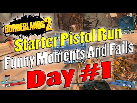 Borderlands 2 | Starter Pistol Run Funny Moments And Fails | Day #1 |