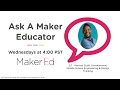 Ask a Maker Educator - Middle School Engineering & Design Thinking