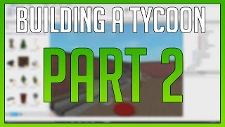 ROBLOX - Building a Tycoon for Starters - Part 2