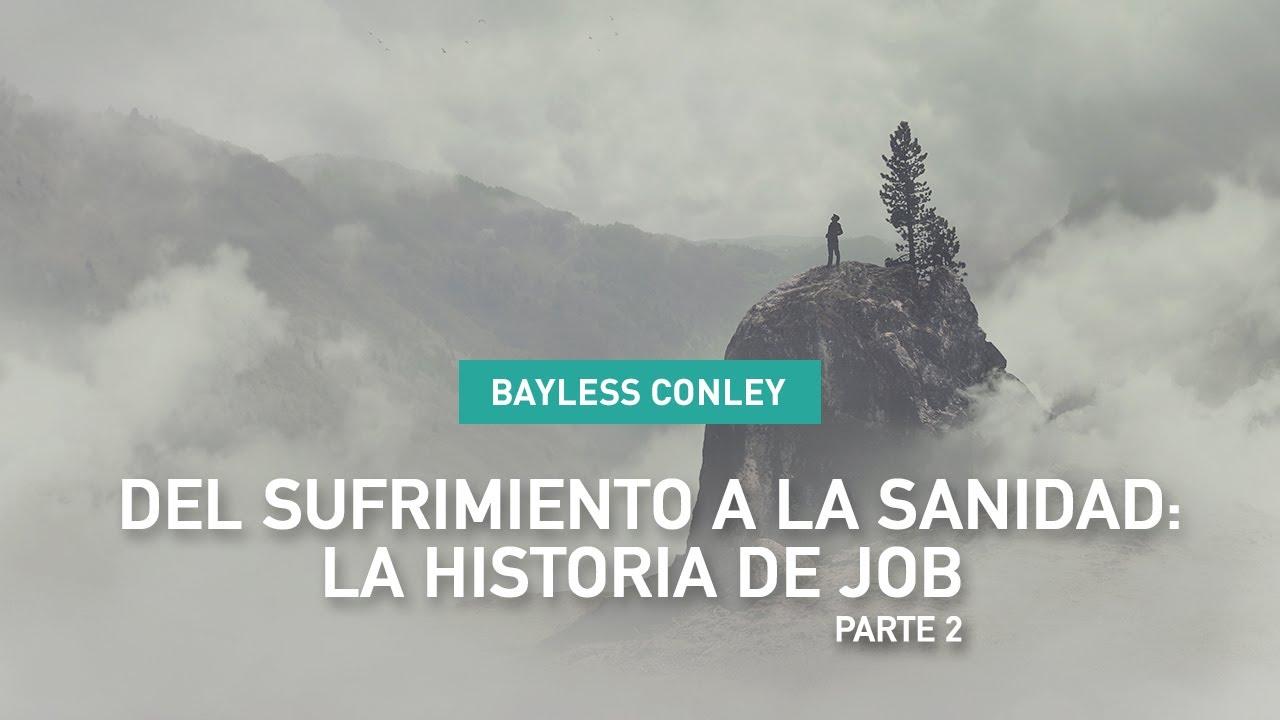 Del Sufrimiento a la Sanidad: La Historia de Job - Parte 2 - Bayless Conley