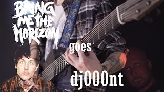 Bring Me The Horizon goes djent / Bring Me The Horizon  songs tuned down
