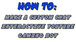 HOW TO | MAKE A CUSTOM YOUTUBE INTERACTIVE CHAT BOT | BETTER THAN NIGHTBOT