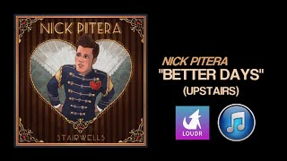 Nick Pitera - Better Days (Upstairs) (Unofficial Lyric Video)