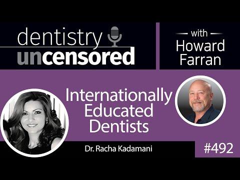 492 Internationally Educated Dentists with Racha Kadamani : Dentistry Uncensored with Howard Farran