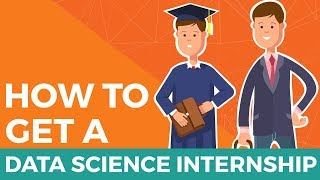 How to Get a Data Science Internship | Essential Tips for People Starting a Career in Data Science