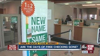 Don't Waste Your Money: Are free checking accounts gone?