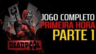 DEADPOOL - JOGO COMPLETO - PARTE 1 / PRIMEIRA HORA [HD]