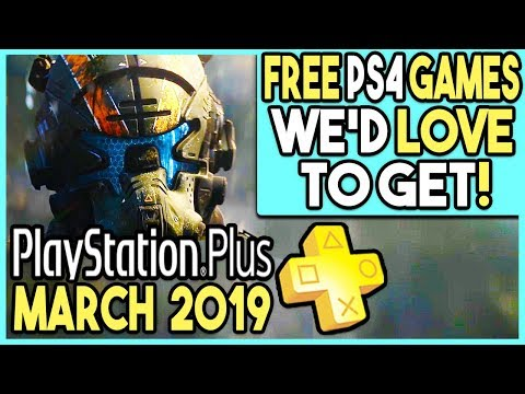 PS+ MARCH 2019 - FREE PS4 Games We'd LOVE to Get!