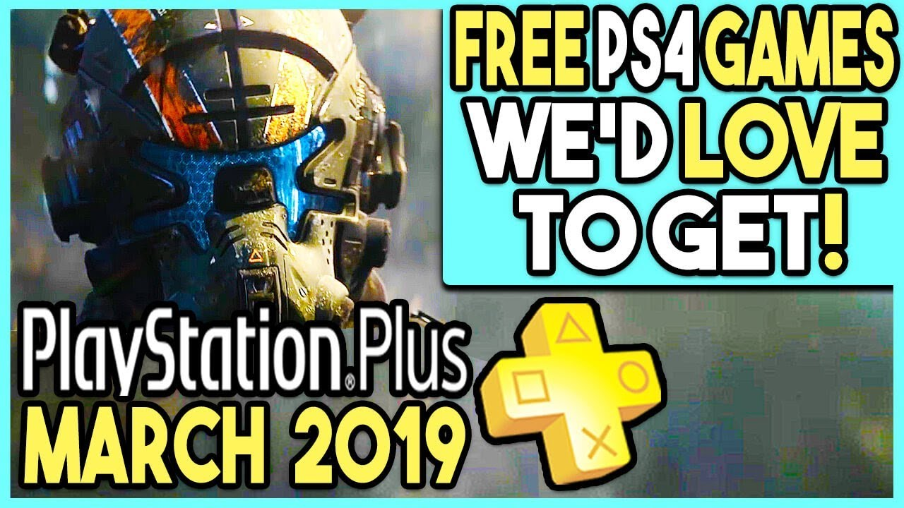Ps March 2019 Free Ps4 Games We D Love To Get Youtube