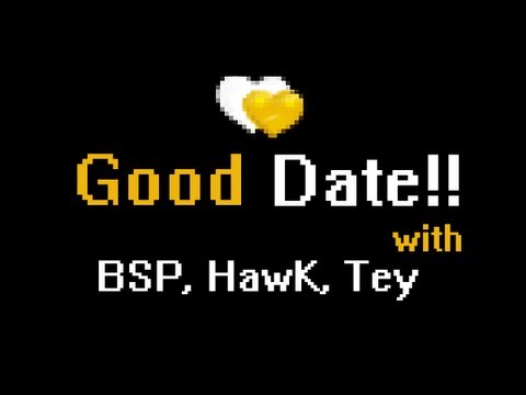 Good Date!! (BSP, HawK, Tey)