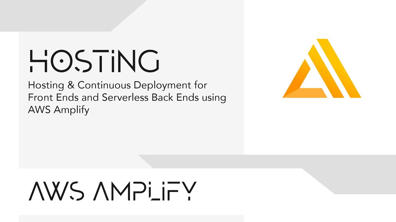 Hosting & Continuous Deployment for Front Ends and Serverless Back Ends using AWS Amplify