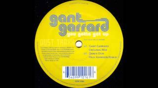 Gant Garrard - You Gotta Get Up (Dance Dub Paul Johnson Remix)