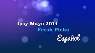Ipsy May 2014 - Fresh Picks Español Thumbnail