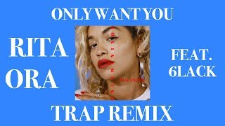 Rita Ora Ft 6LACK Only Want You Trap Remix