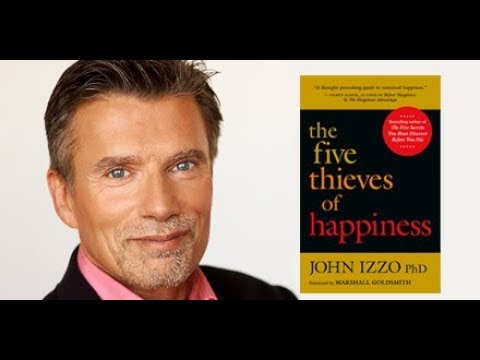 The Five Thieves of Happiness | John Izzo with Barry Kibrick