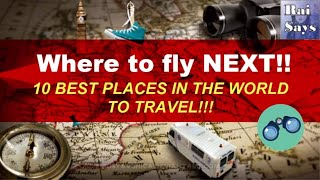 10 Best places in the world to travel!! Best places to visit around the world!! Where to fly NEXT!