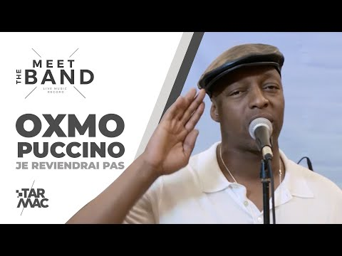 Youtube: OXMO PUCCINO • Je reviendrai pas • MEET THE BAND