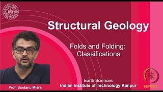 IITK NPTEL Structural Geology_Lecture 21: Folds & Folding II [Prof. Santanu Misra]