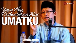 Ceramah Islam: Yang Aku Khawatirkan Atas Umatku - Ustadz Badru Salam
