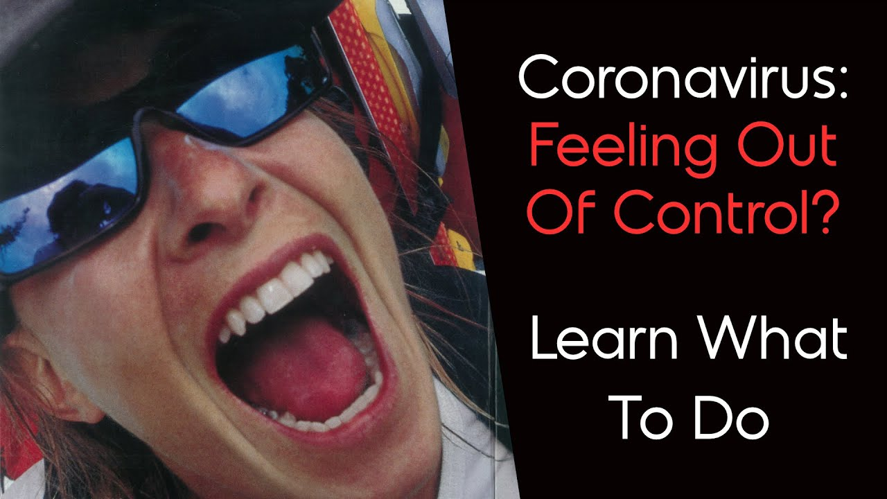 Coronavirus  Feeling Out of Control: Learn What To Do