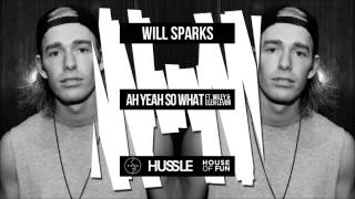 Will Sparks - Ah Yeah So What (ft. Wiley & Elen Levon)