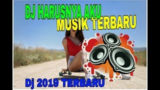 DJ HARUSNYA AKU REMIX TIKTOK 2019 TERBARU