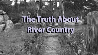 The Truth About River Country
