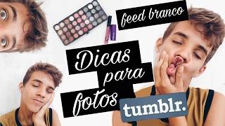 TRUQUES PARA FOTOS TUMBLR + FEED BRANCO